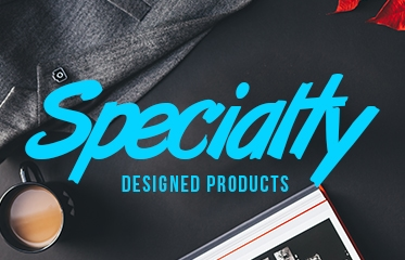 Specialty designed products